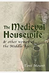 The Medieval Housewife & Other Women of the Middle Ages Kindle Edition