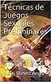 Técnicas de Juegos Sexuales Preliminares: Basado en el libro Técnicas de Sexualidad Aplicada (Cuadernos de Técnicas Sexuales nº 6)