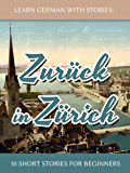 Learn German With Stories: Zurück in Zürich - 10 Short Stories For Beginners (Dino lernt Deutsch 8) (German Edition)