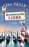 Venezianische Liebe: Roman