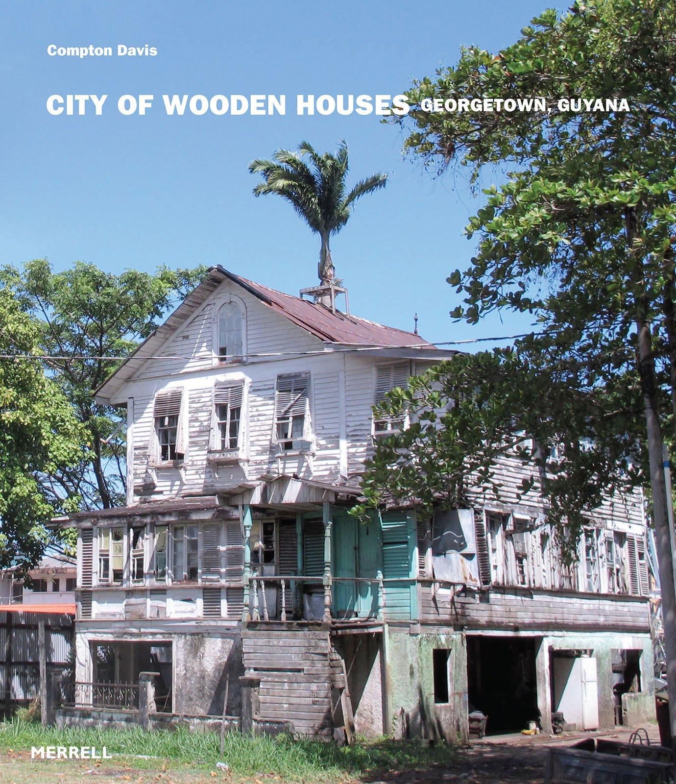 city of wooden houses georgetown guyana mr compton davis