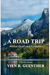 A Road Trip: Switzerland and Germany Kindle Edition