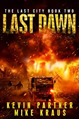 Last Dawn: Book 2 in the Thrilling Post-Apocalyptic Survival Series: (The Last City - Book 2) Kindle Edition