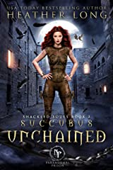 Succubus Unchained (Paranormal Prison: Shackled Souls Book 2) Kindle Edition