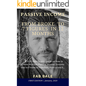 PASSIVE INCOME : FROM BROKE TO 7 FIGURES IN 12 MONTHS: A 2020 aggressive step by step guide on how to create Multiple…