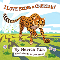 I Love Being a Cheetah! : A Lively Picture and Rhyming Book for Preschool Kids 3-5 (I Love Being! 1)