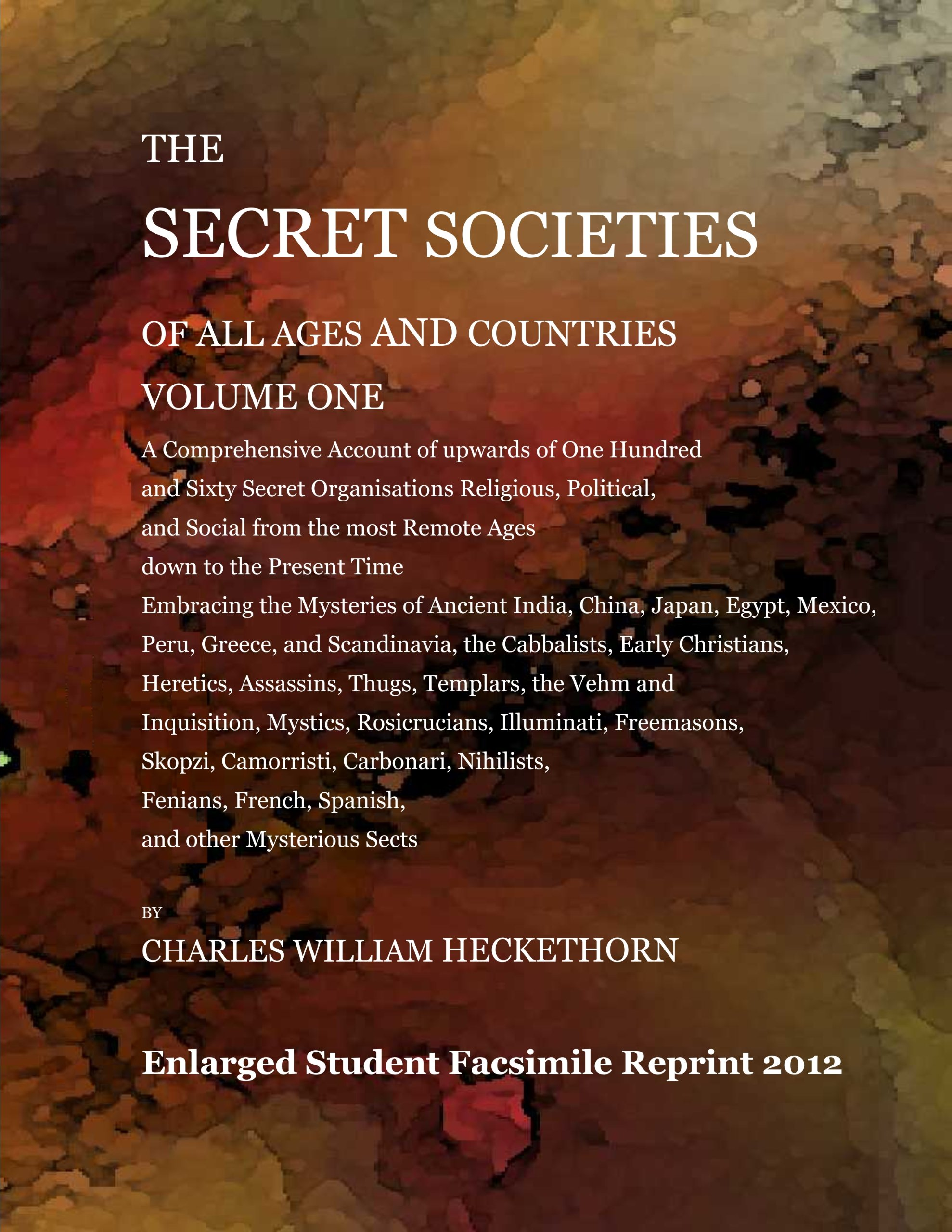 Read Online The secret societies of all ages and countries to 1897 (Volume 1) by Charles William Heckethorn (Student Facsimile Reprint 2012) pdf