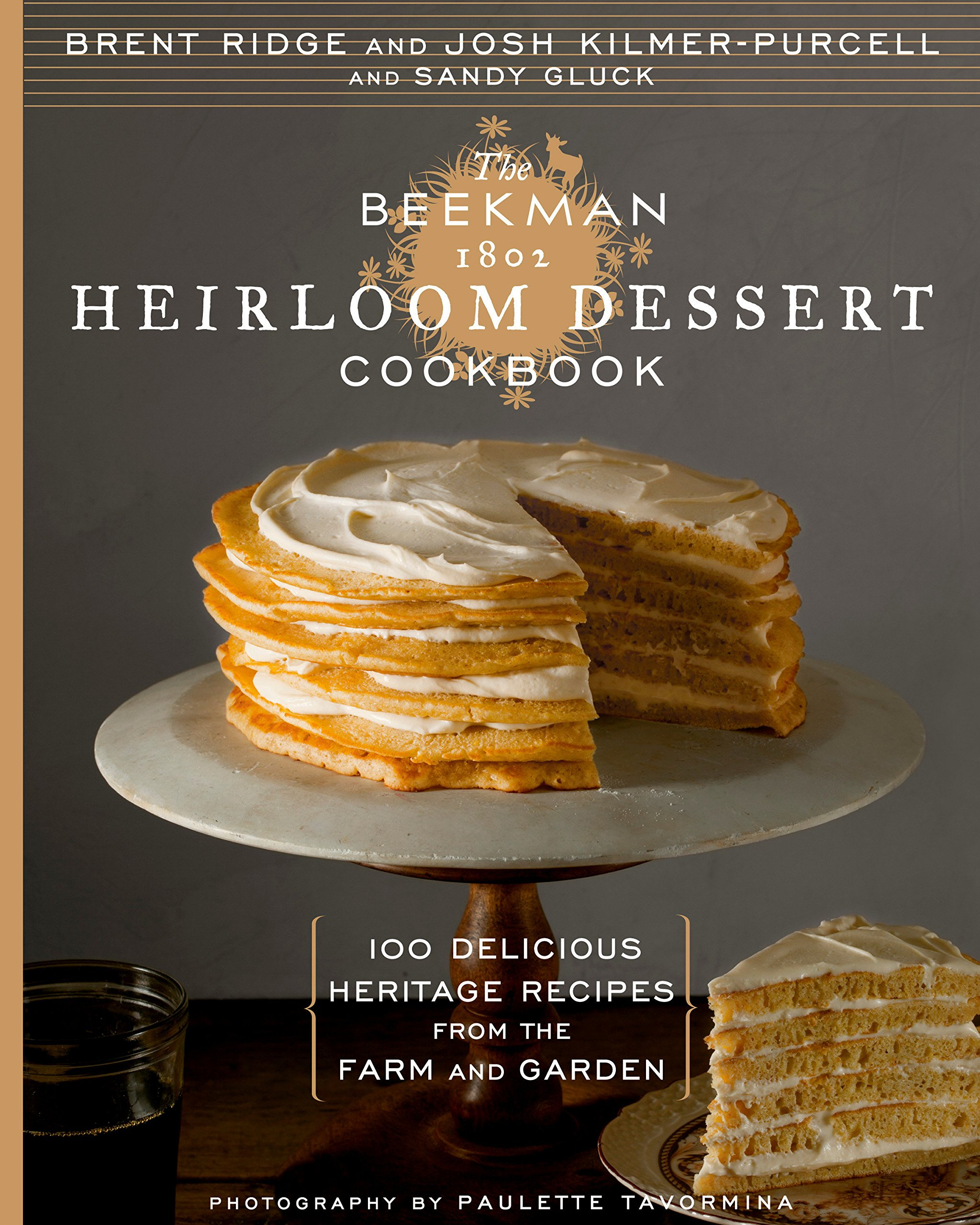 The Beekman 1802 Heirloom Dessert Cookbook: 100 Delicious Heritage Recipes from the Farm and Garden by Brand: Rodale Books