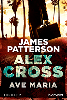 Ave Maria - Alex Cross 11 -: Thriller (German Edition)
