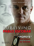 """Surviving Pablo Escobar: """"Popeye"""" The Hitman 23 Years and 3 Months in Prision (English Edition)"""