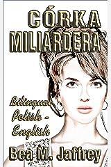 Córka  Miliardera - Billionaire's Daughter - Wydanie Dwujęzyczne - Bilingual Edition - Po Polsku i Po Angielsku - English and Polish: Polish/English Edition, Bilingual Book Kindle Edition