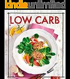 Low Carb - Das Rezeptbuch: Genuss mit wenig Kohlenhydraten (Iss Dich gesund!)