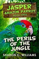 The Perils Of The Jungle (Jasper - Amazon Parrot Book 3) Kindle Edition