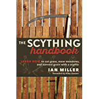 The Scything Handbook: Learn How to Cut Grass, Mow Meadows and Harvest Grain with a Scythe (English Edition)