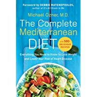 The Complete Mediterranean Diet: Everything You Need to Know to Lose Weight and...