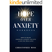 Hope over Anxiety Workbook: How to smash crippling anxiety and live the life you will love!