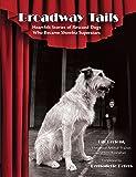 Broadway Tails: Heartfelt Stories of Rescued Dogs Who Became Showbiz Superstars