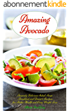 Amazing Avocado: Insanely Delicious Salad, Soup, Breakfast and Dessert Recipes for Better Health and Easy Weight Loss (Free Bonus Gift - Superfood Smoothies): ... Healthy Eating Made Easy (English Edition)