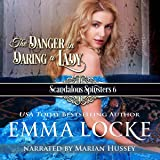 The Danger in Daring a Lady: Scandalous Spinsters, Book 6