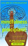 Mindfulness per principianti: per una profonda percezione del sé, rallentare, respirare, liberare la mente, piccolo libro per meditare, meditazione mindfulness, ... eliminare ansia, stress, dimagrire,mente)