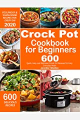 Crock Pot Cookbook for Beginners: 600 Quick, Easy and Delicious Crock Pot Recipes for Everyday Meals | Foolproof & Wholesome Recipes for Every Day 2020 Kindle Edition