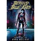 Behind Blue Eyes: An Epic Cyberpunk Action-Adventure (Behind Blue Eyes Book 1)