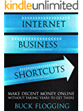 Internet Business Shortcuts: Make Decent Money Online without Taking Years to Get There