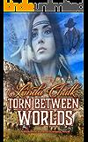 Torn Between Worlds: Steamy Western Historical Romance