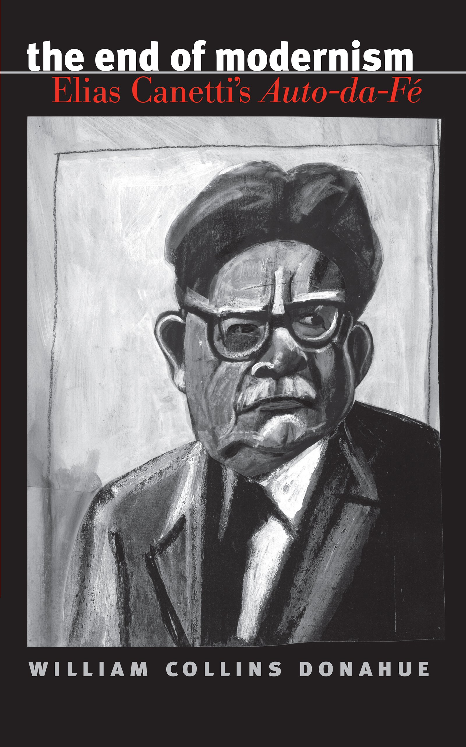The End of Modernism: Elias Canetti's Auto-da-FÈ by The University of North Carolina Press