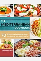 Mediterranean Cookbook for Healthy Lifestyle: 70 Easy Mediterranean Recipes for Eating and Feeling Well Every Day, 7-Day Mediterranean Meal Plan (Mediterranean Cooking Books 1) Kindle Edition