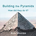 Building the Pyramids: How Did They Do It?