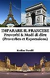 Imparare il Francese: Proverbi & Modi di dire (Italian Edition)