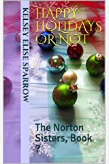Happy Holidays or Not: The Norton Sisters, Book 7 Kindle Edition