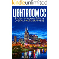 Lightroom CC: The Ultimate Beginners Guide for Digital Photographers book cover