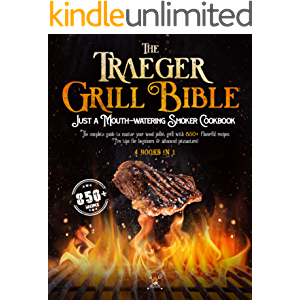 The Traeger Grill Bible: 4 book in 1: A Mouth-Watering Smoker Cookbook: The Complete Guide to Master your Wood Pellet…