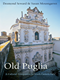 Old Puglia: A Cultural Companion to South-Eastern Italy (Armchair Traveller)