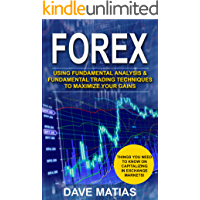 Forex: Using Fundamental Analysis & Fundamental Trading Techniques to maximize your Gains. (Forex, Forex Trading, Forex Strategy, Forex Trading Strategies, ... Forex Trading Books, Trading Strategies)