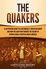 The Quakers: A Captivating Guide to a Historically Christian Group and How William Penn Founded the Colony of Pennsylvania in British North America Kindle Edition