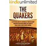 The Quakers: A Captivating Guide to a Historically Christian Group and How William Penn Founded the Colony of Pennsylvania in