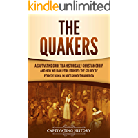 The Quakers: A Captivating Guide to a Historically Christian Group and How William Penn Founded the Colony of…