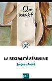 La sexualité féminine: « Que sais-je ? » n° 2876
