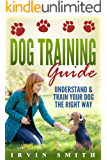 Dog Training Guide: Understand & Train Your Dog The Right Way