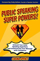 Public Speaking Super Powers: Unleash Your Inner Speaking Superhero and Communicate Your Message with Confidence Kindle Edition