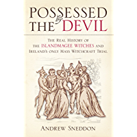 Possessed By the Devil: The Real History of the Islandmagee Witches and Ireland's Only Mass Witchcraft Trial
