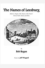 The Names of Leesburg: Historic Origins of the Names of the Town's  Streets, Parks, Homes and More Kindle Edition