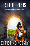 Dare to Resist (Parallel World Book One)