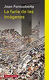 La furia de las imágenes: Notas sobre la postfotografía (Ensayo)