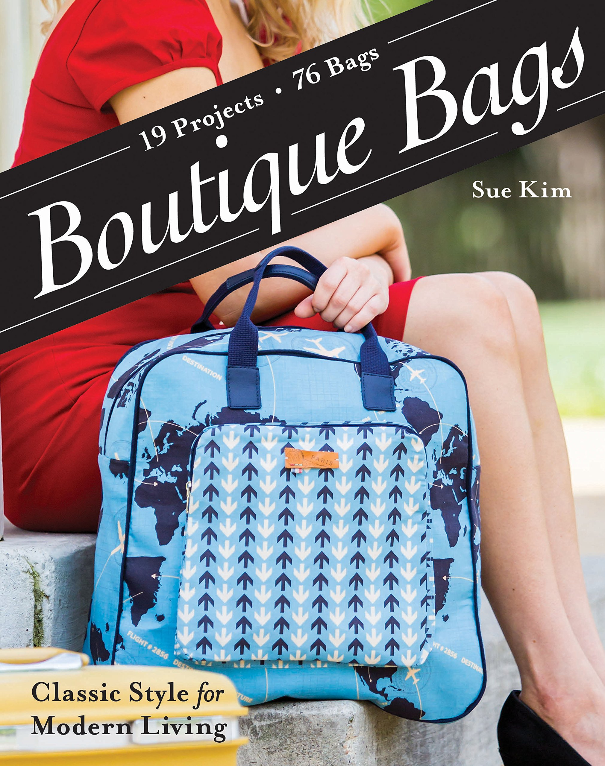 Boutique Bags: • Classic Style for Modern Living • 19 Projects 76 Bags: Sue  Kim: 9781607059851: Amazon.com: Books