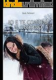 """IO E TE CONTRO IL DESTINO: Il sequel di """"Per l'eternità"""""""