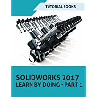 SOLIDWORKS 2017 Learn by doing - Part 1: Parts, Assembly, Drawings, and Sheet metal